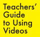 Teachers guide to using videos